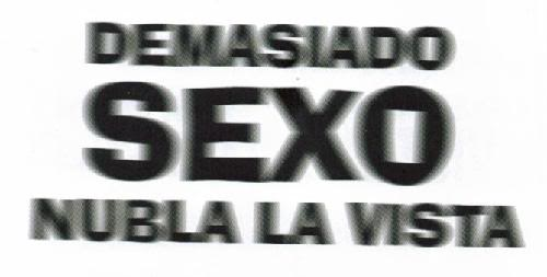 Demasiado sexo nubla la vista